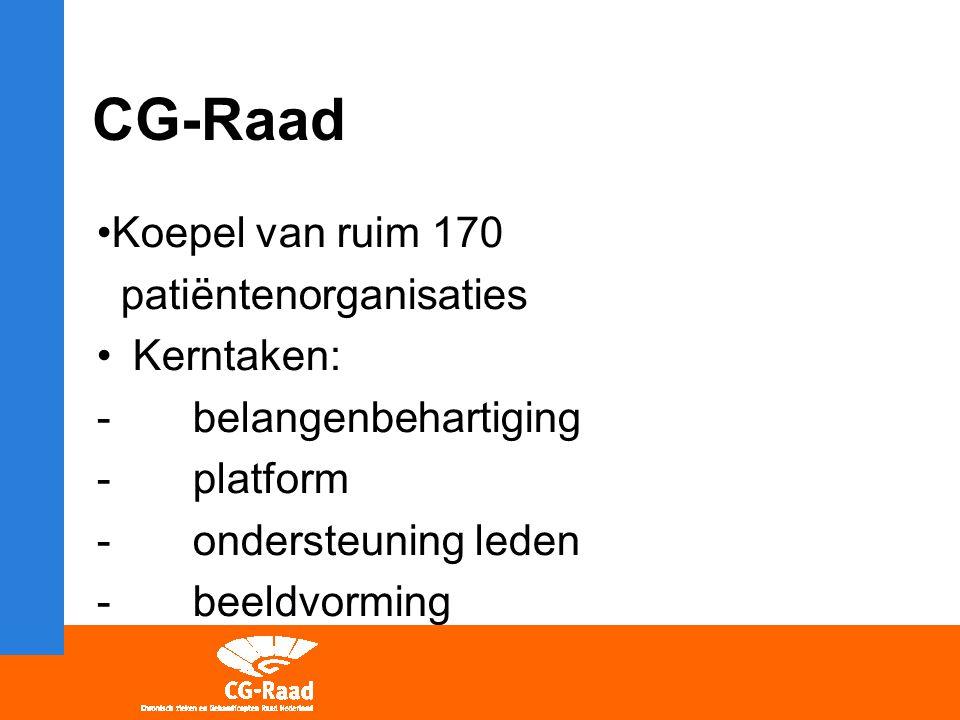 CG-Raad Koepel van ruim 170 patiëntenorganisaties Kerntaken: -belangenbehartiging -platform - ondersteuning leden -beeldvorming