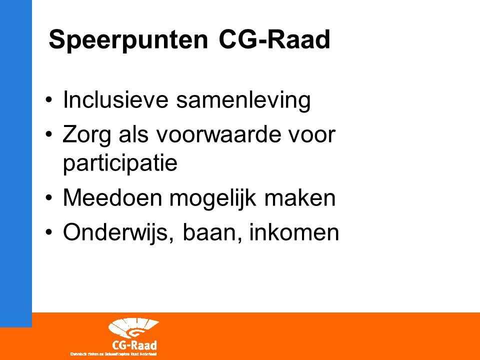 Speerpunten CG-Raad Inclusieve samenleving Zorg als voorwaarde voor participatie Meedoen mogelijk maken Onderwijs, baan, inkomen