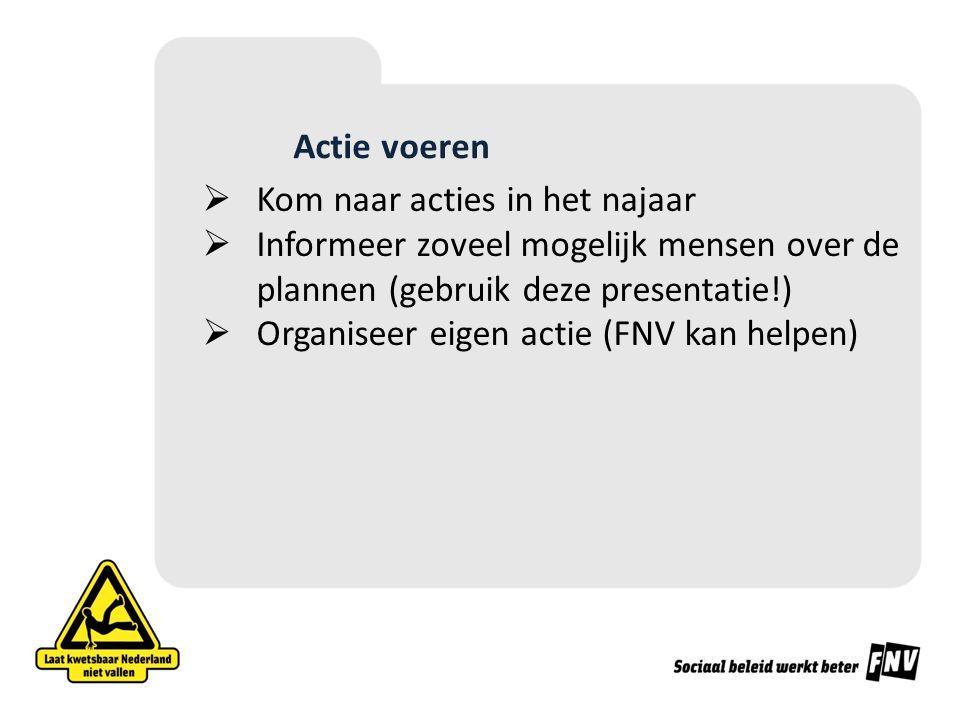 Actie voeren  Kom naar acties in het najaar  Informeer zoveel mogelijk mensen over de plannen (gebruik deze presentatie!)  Organiseer eigen actie (FNV kan helpen)