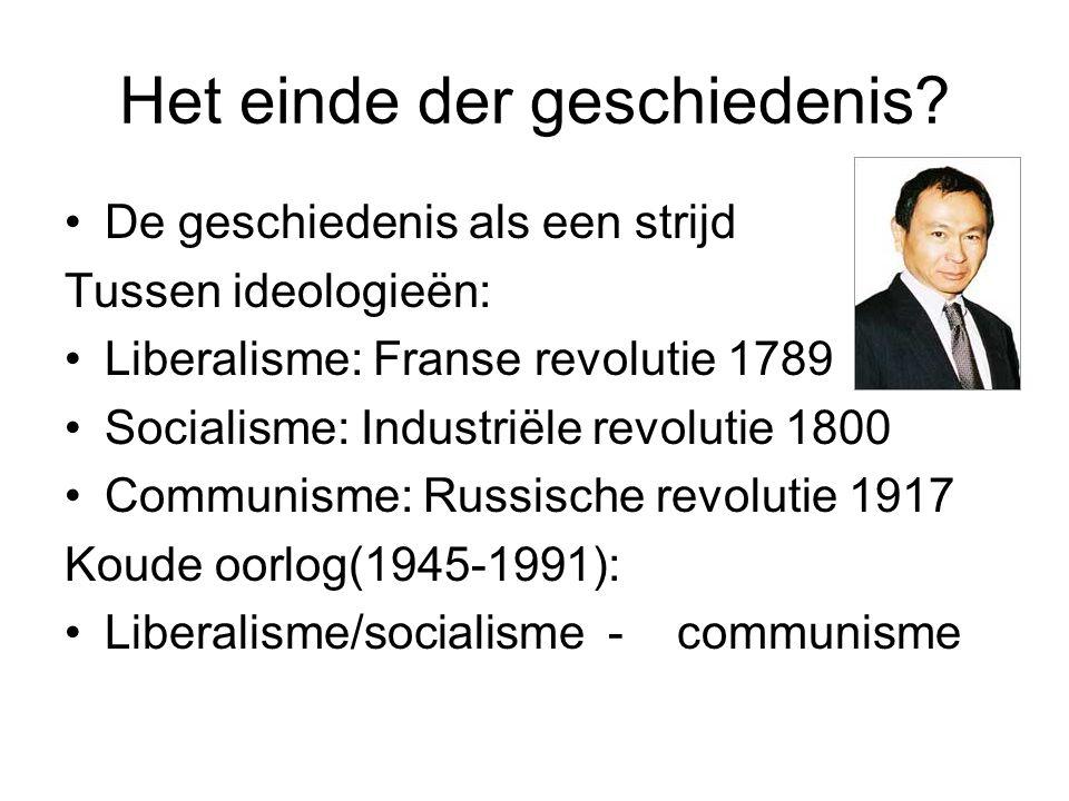 Het einde der geschiedenis? De geschiedenis als een strijd Tussen ideologieën: Liberalisme: Franse revolutie 1789 Socialisme: Industriële revolutie 18