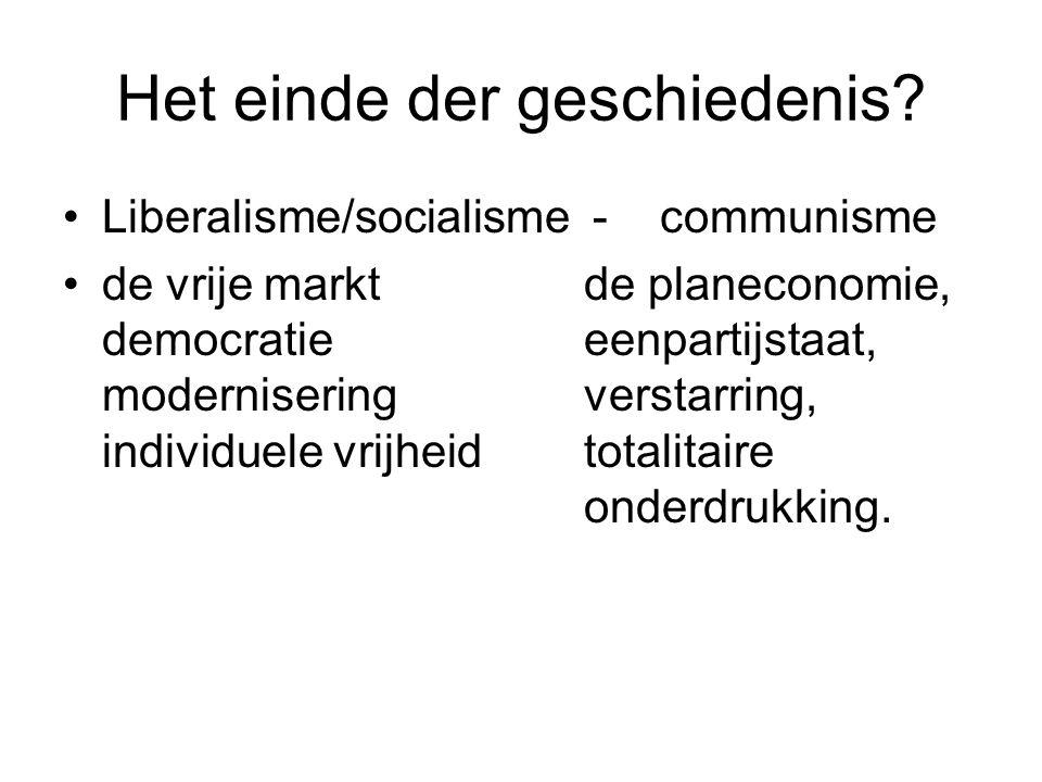 Het einde der geschiedenis? Liberalisme/socialisme - communisme de vrije markt de planeconomie, democratie eenpartijstaat, modernisering verstarring,