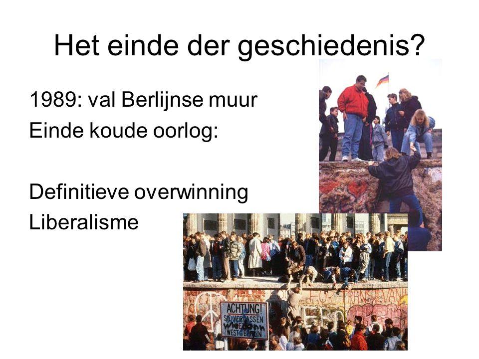 Het einde der geschiedenis? 1989: val Berlijnse muur Einde koude oorlog: Definitieve overwinning Liberalisme