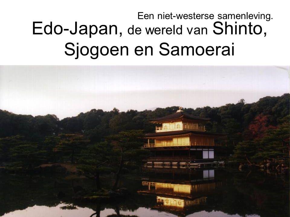 Edo-Japan, de wereld van Shinto, Sjogoen en Samoerai Een niet-westerse samenleving.