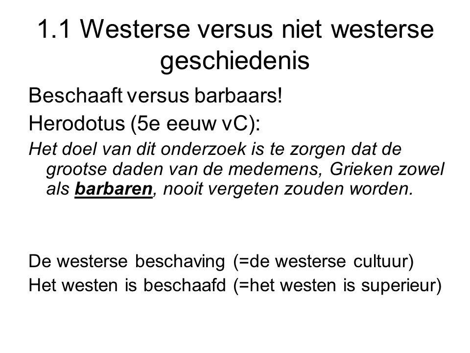 1.1 Westerse versus niet westerse geschiedenis Beschaaft versus barbaars! Herodotus (5e eeuw vC): Het doel van dit onderzoek is te zorgen dat de groot