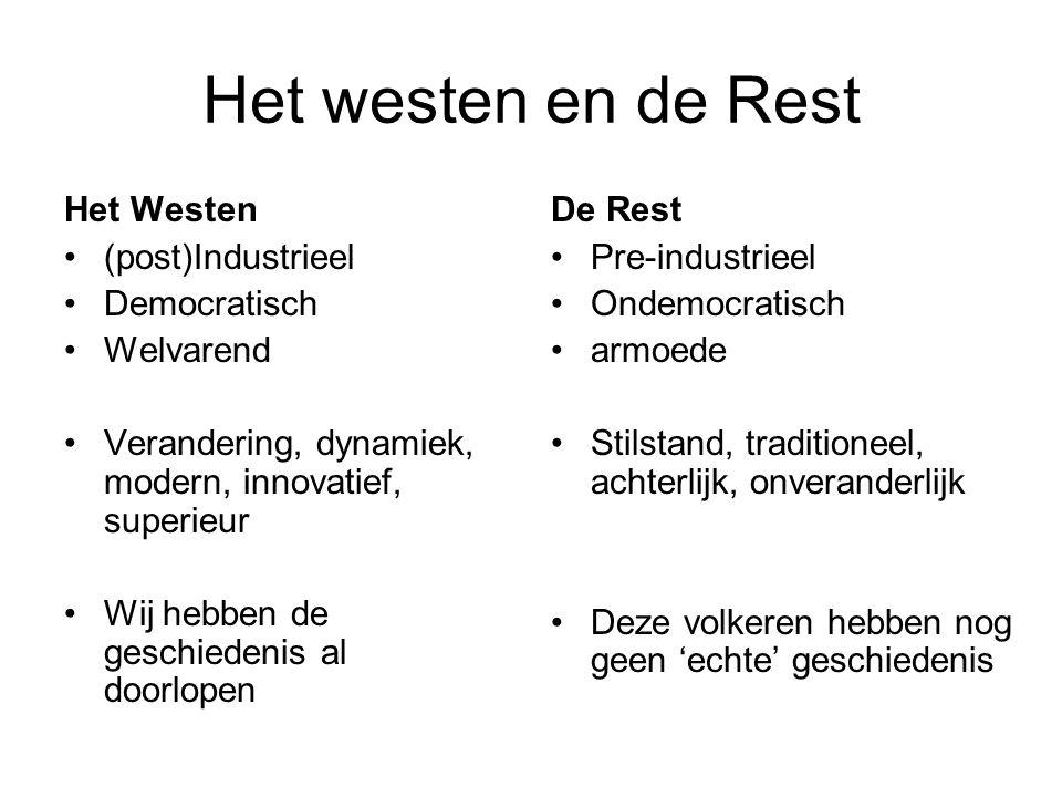 Het westen en de Rest Het Westen (post)Industrieel Democratisch Welvarend Verandering, dynamiek, modern, innovatief, superieur Wij hebben de geschiede