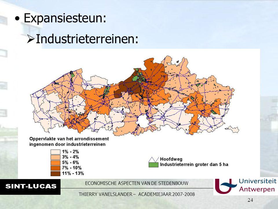 ECONOMISCHE ASPECTEN VAN DE STEDENBOUW THIERRY VANELSLANDER – ACADEMIEJAAR 2007-2008 24  Industrieterreinen: Expansiesteun: