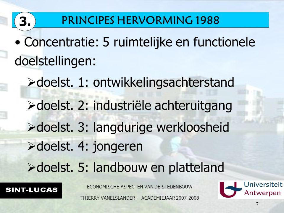 ECONOMISCHE ASPECTEN VAN DE STEDENBOUW THIERRY VANELSLANDER – ACADEMIEJAAR 2007-2008 7 Concentratie: 5 ruimtelijke en functionele doelstellingen:  doelst.