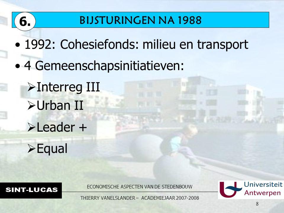 ECONOMISCHE ASPECTEN VAN DE STEDENBOUW THIERRY VANELSLANDER – ACADEMIEJAAR 2007-2008 8 BIJSTURINGEN NA 1988 6.