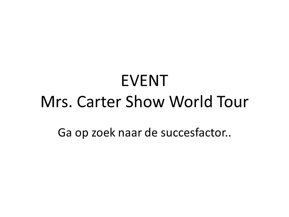 EVENT Mrs. Carter Show World Tour Ga op zoek naar de succesfactor..