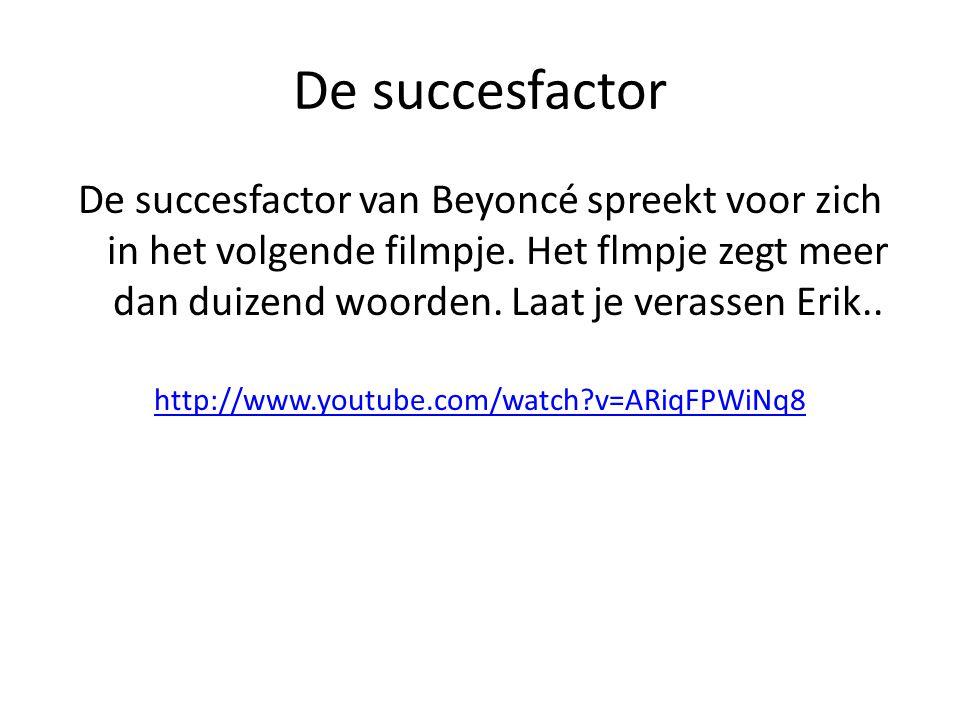 De succesfactor De succesfactor van Beyoncé spreekt voor zich in het volgende filmpje.