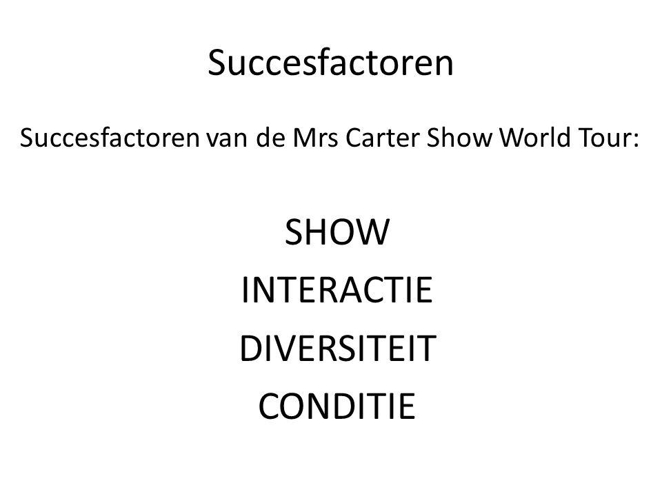 Succesfactoren Succesfactoren van de Mrs Carter Show World Tour: SHOW INTERACTIE DIVERSITEIT CONDITIE