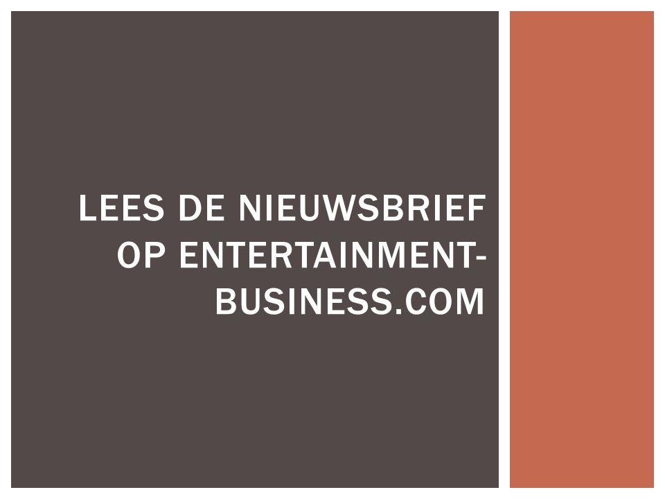 LEES DE NIEUWSBRIEF OP ENTERTAINMENT- BUSINESS.COM