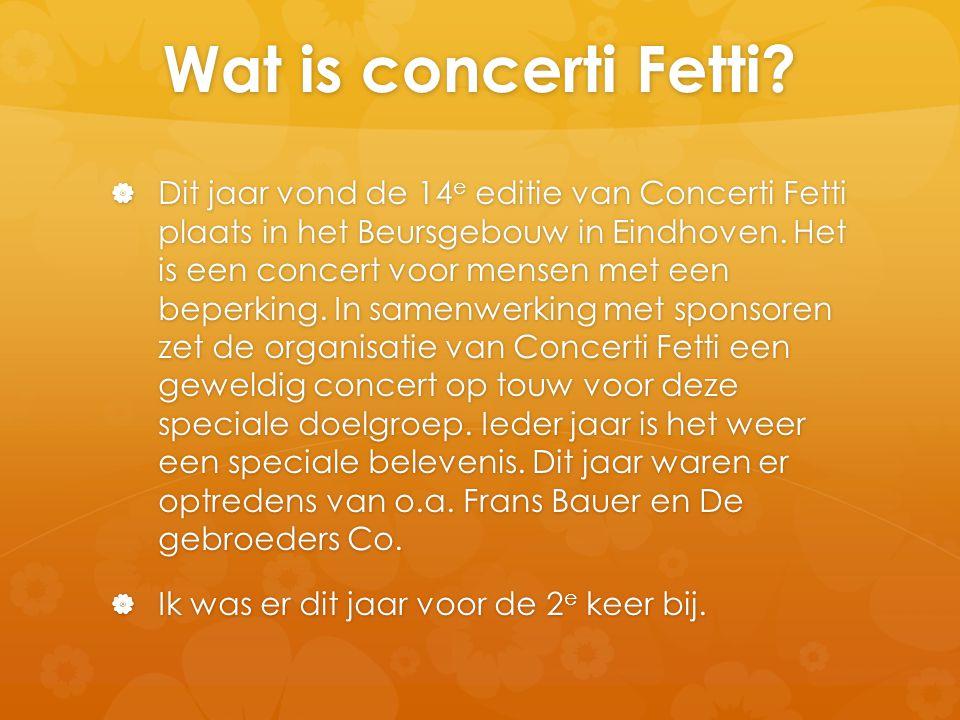 Wat is concerti Fetti?  Dit jaar vond de 14 e editie van Concerti Fetti plaats in het Beursgebouw in Eindhoven. Het is een concert voor mensen met ee