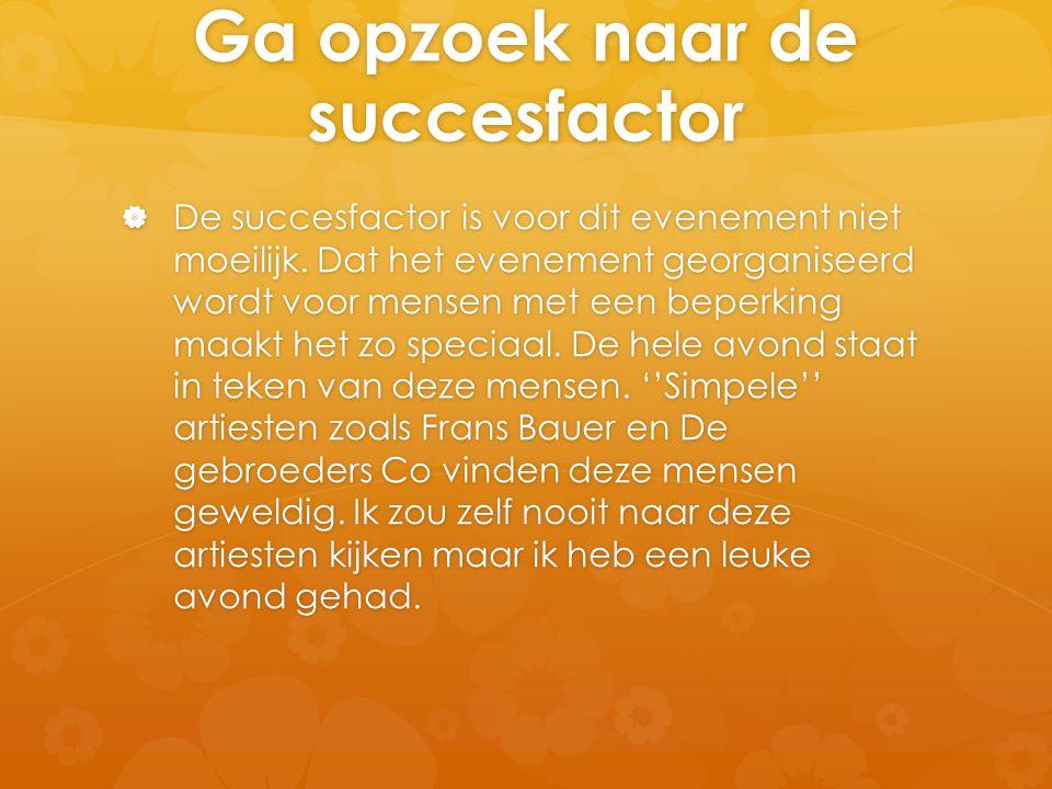 Ga opzoek naar de succesfactor  De succesfactor is voor dit evenement niet moeilijk. Dat het evenement georganiseerd wordt voor mensen met een beperk