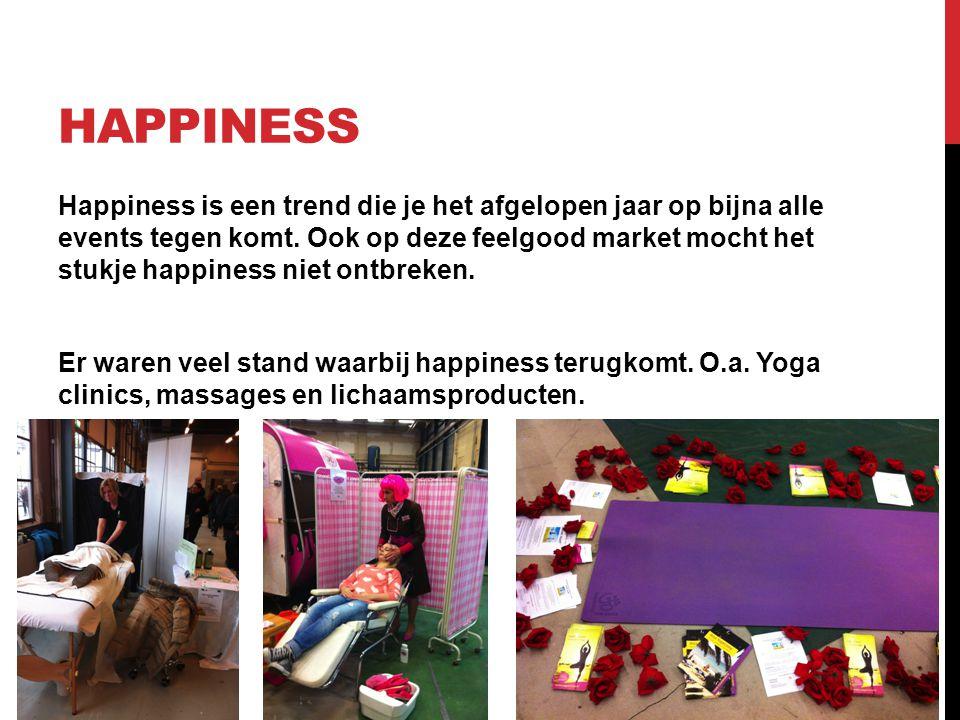 HAPPINESS Happiness is een trend die je het afgelopen jaar op bijna alle events tegen komt. Ook op deze feelgood market mocht het stukje happiness nie