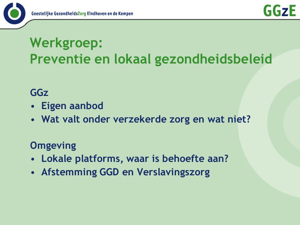 Werkgroep: Preventie en lokaal gezondheidsbeleid GGz Eigen aanbod Wat valt onder verzekerde zorg en wat niet.