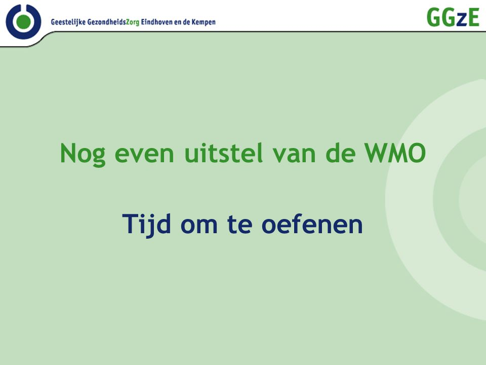 Nog even uitstel van de WMO Tijd om te oefenen