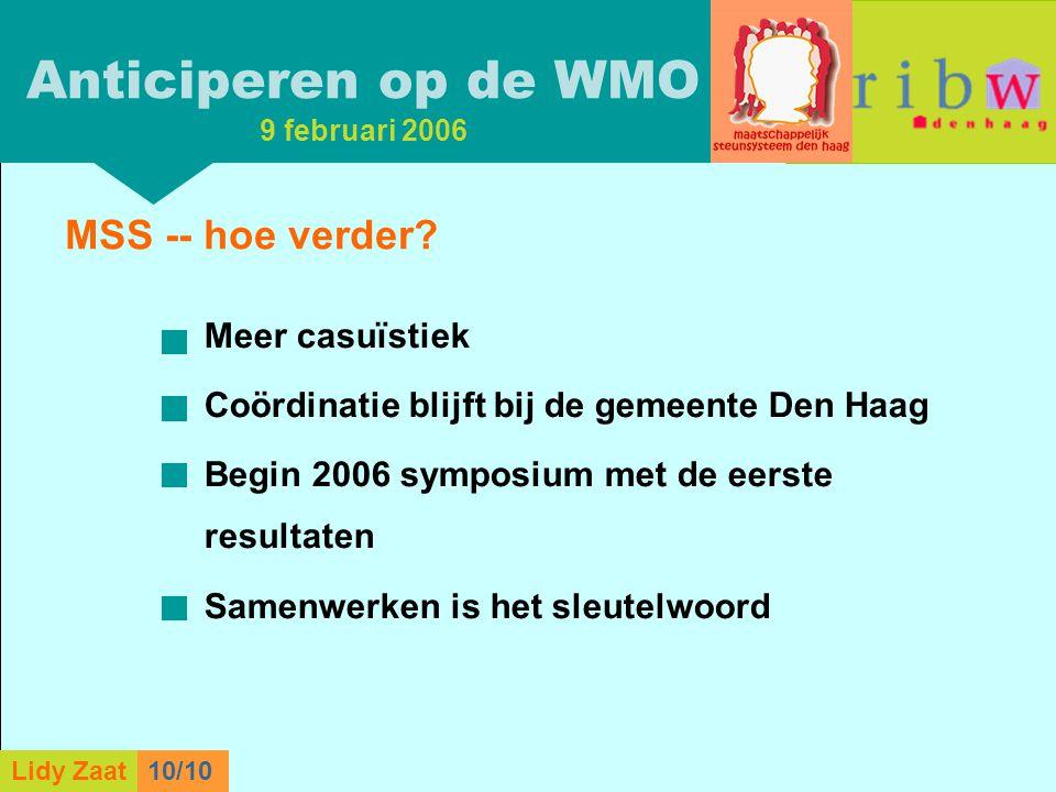 L. Zaat 1/10 Lidy Zaat9/10 MSS -- hoe verder? Meer casuïstiek Coördinatie blijft bij de gemeente Den Haag Begin 2006 symposium met de eerste resultate
