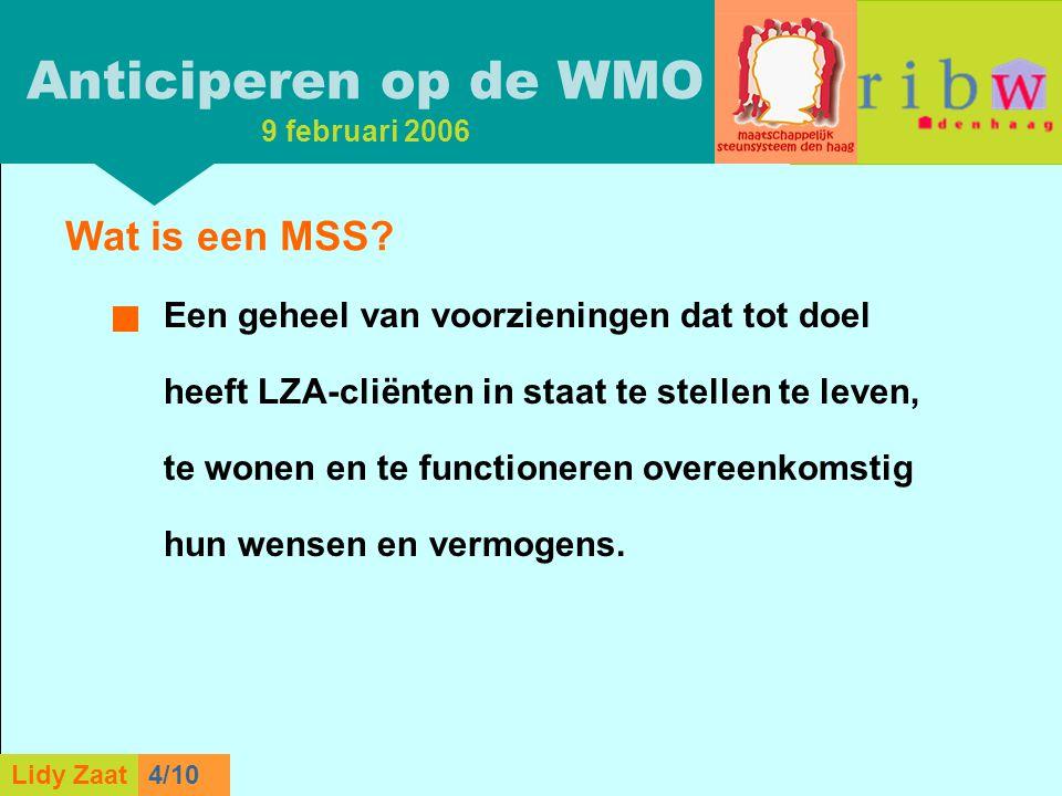 L. Zaat 1/10 Lidy Zaat9/10 Wat is een MSS? Een geheel van voorzieningen dat tot doel heeft LZA-cliënten in staat te stellen te leven, te wonen en te f