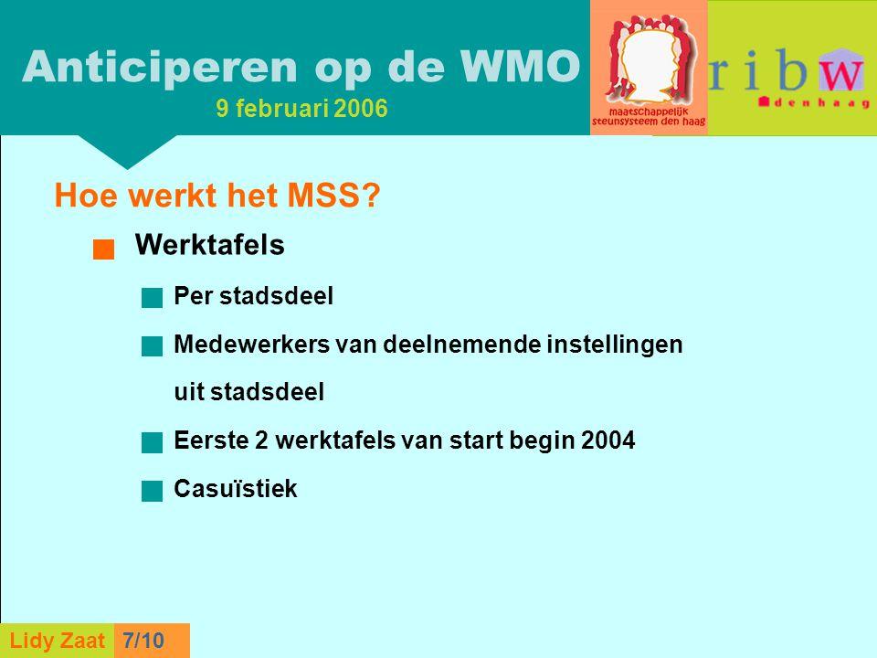 L. Zaat 1/10 Lidy Zaat9/10 Hoe werkt het MSS? Werktafels  Per stadsdeel  Medewerkers van deelnemende instellingen uit stadsdeel  Eerste 2 werktafel