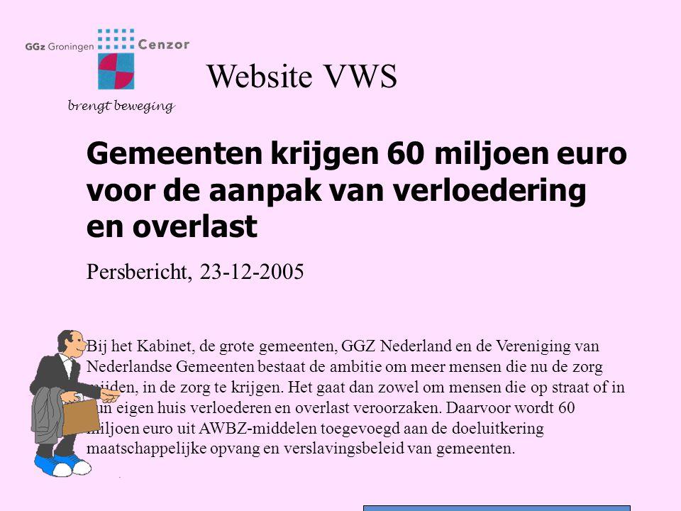 Website VWS brengt beweging Gemeenten krijgen 60 miljoen euro voor de aanpak van verloedering en overlast Persbericht, 23-12-2005 Bij het Kabinet, de