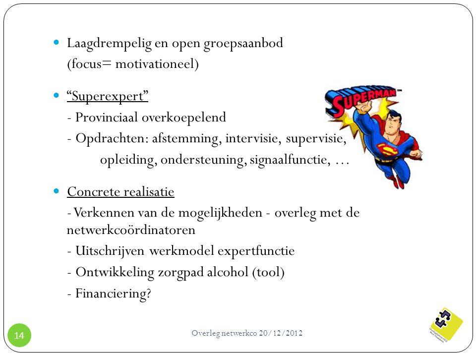 """Overleg netwerkco 20/12/2012 14 Laagdrempelig en open groepsaanbod (focus= motivationeel) """"Superexpert"""" - Provinciaal overkoepelend - Opdrachten: afst"""
