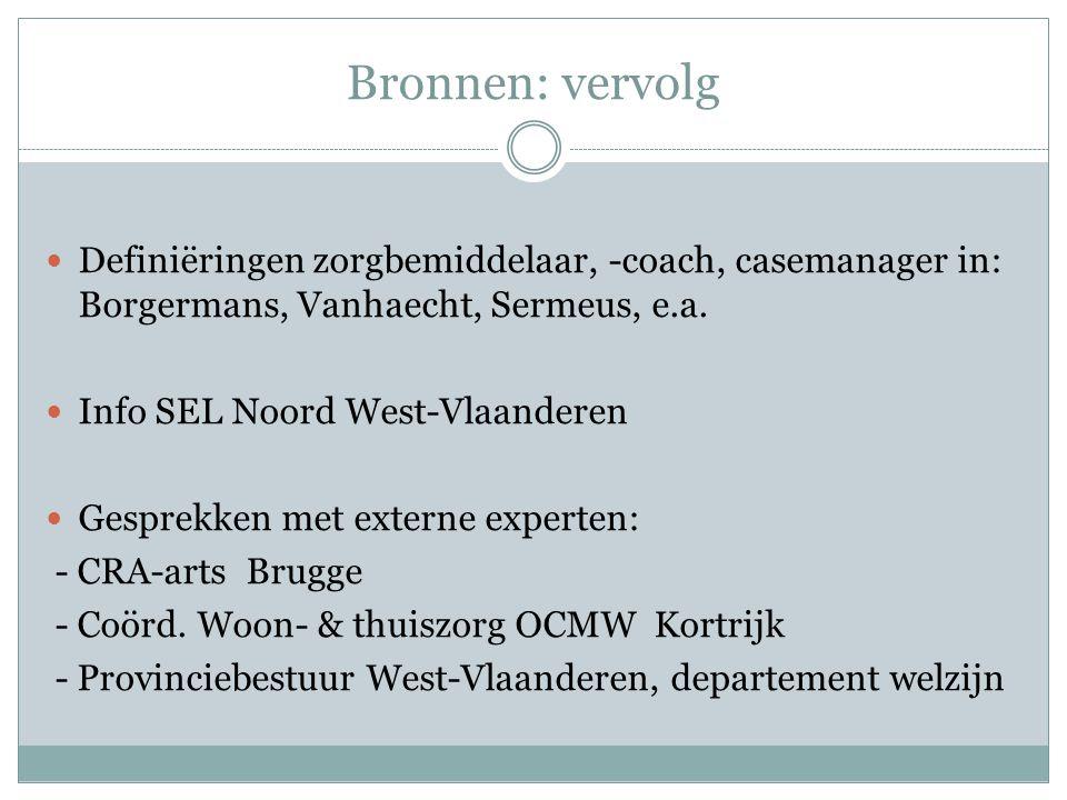 Bronnen: vervolg Definiëringen zorgbemiddelaar, -coach, casemanager in: Borgermans, Vanhaecht, Sermeus, e.a. Info SEL Noord West-Vlaanderen Gesprekken