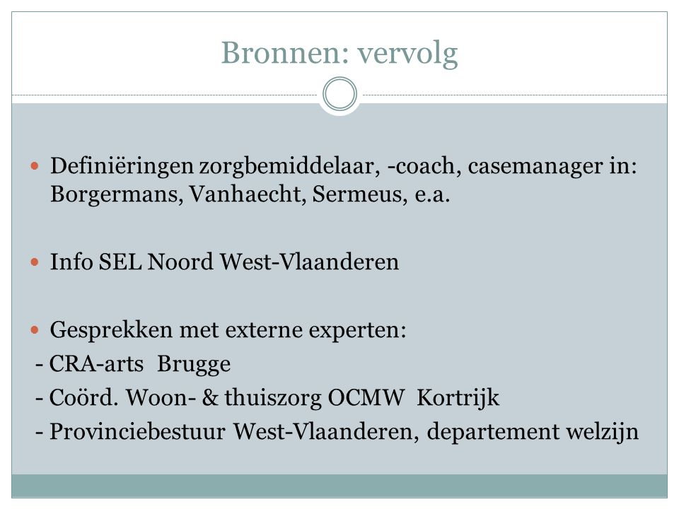Bronnen: vervolg Definiëringen zorgbemiddelaar, -coach, casemanager in: Borgermans, Vanhaecht, Sermeus, e.a.