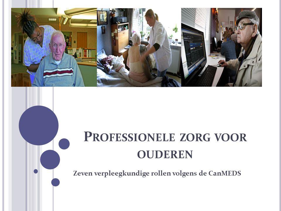 P ROFESSIONELE ZORG VOOR OUDEREN Zeven verpleegkundige rollen volgens de CanMEDS