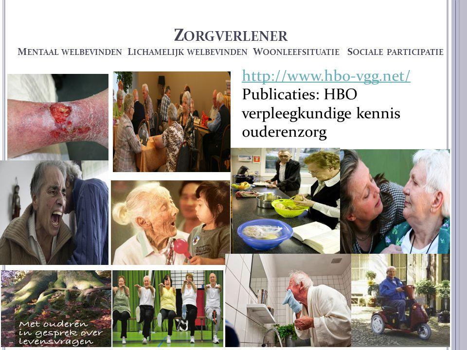 Z ORGVERLENER M ENTAAL WELBEVINDEN L ICHAMELIJK WELBEVINDEN W OONLEEFSITUATIE S OCIALE PARTICIPATIE http://www.hbo-vgg.net/ http://www.hbo-vgg.net/ Pu
