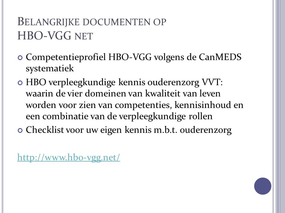 B ELANGRIJKE DOCUMENTEN OP HBO-VGG NET Competentieprofiel HBO-VGG volgens de CanMEDS systematiek HBO verpleegkundige kennis ouderenzorg VVT: waarin de
