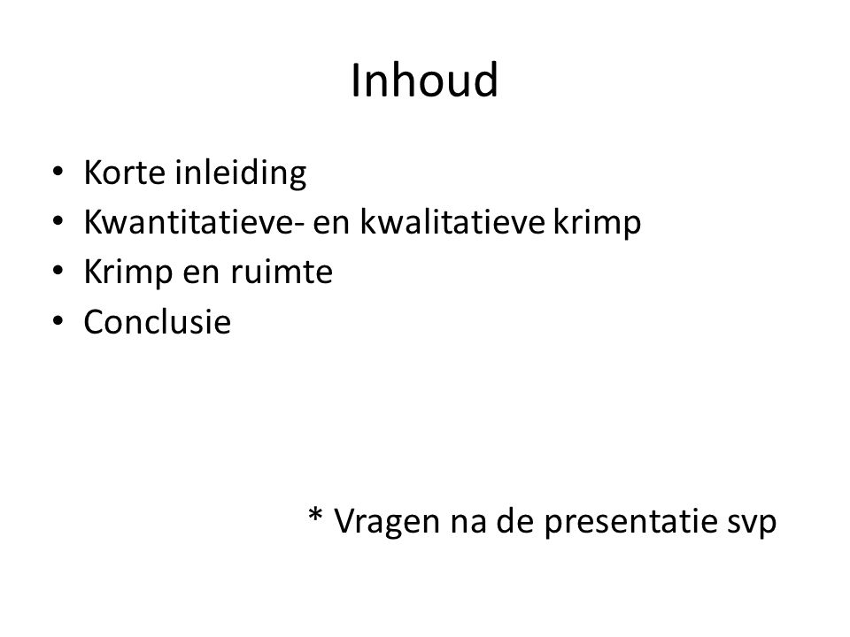Inhoud Korte inleiding Kwantitatieve- en kwalitatieve krimp Krimp en ruimte Conclusie * Vragen na de presentatie svp