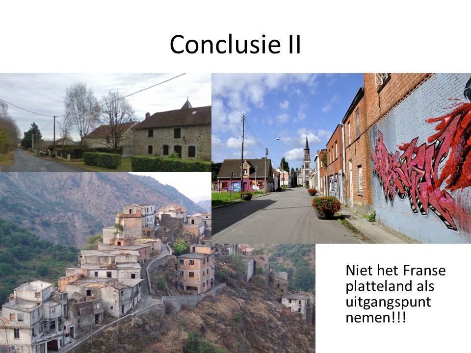 Conclusie II Niet het Franse platteland als uitgangspunt nemen!!!