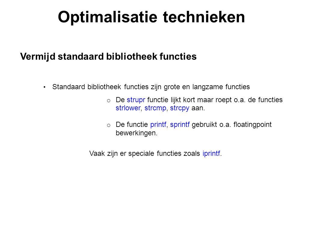 Optimalisatie technieken Vermijd standaard bibliotheek functies Standaard bibliotheek functies zijn grote en langzame functies o De strupr functie lij