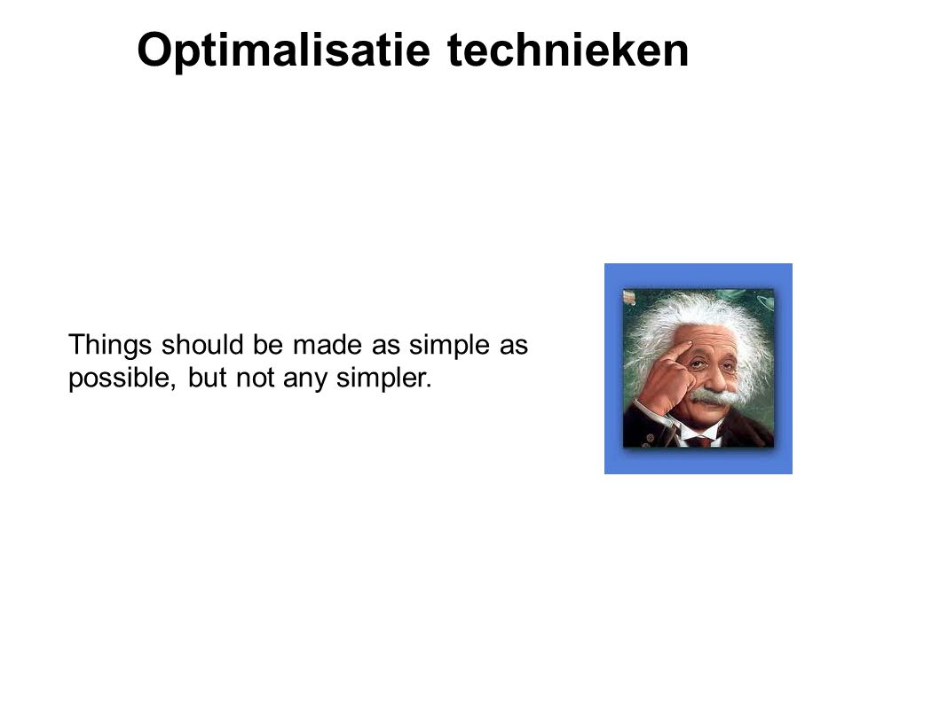 Optimalisatie technieken Vermijd standaard bibliotheek functies Standaard bibliotheek functies zijn grote en langzame functies o De strupr functie lijkt kort maar roept o.a.