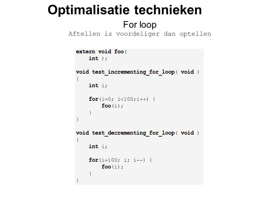 Optimalisatie technieken For loop Aftellen is voordeliger dan optellen