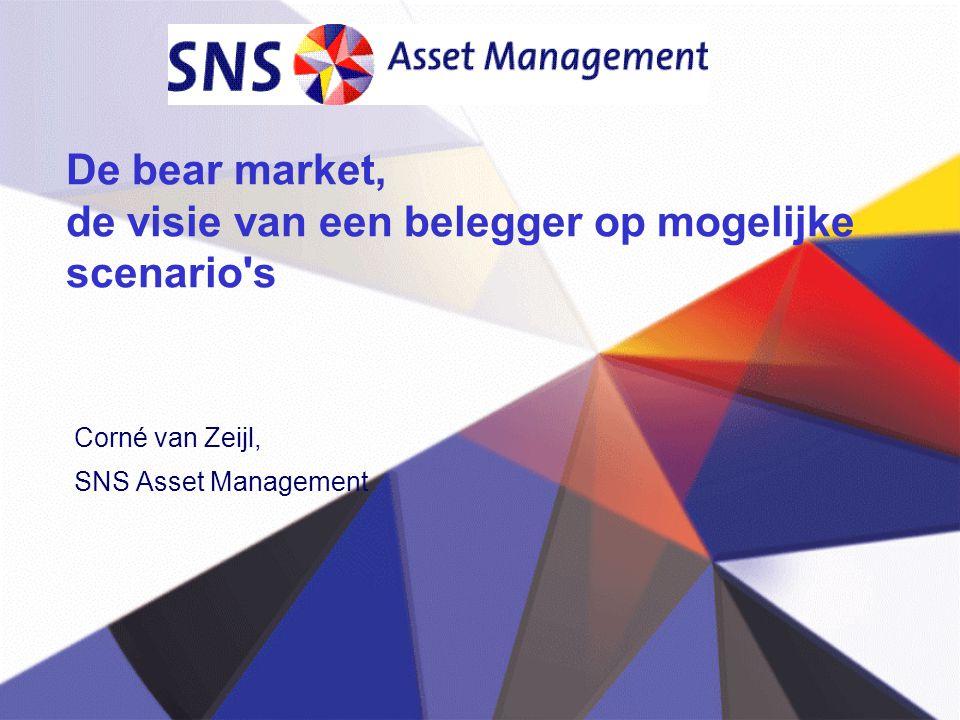 De bear market, de visie van een belegger op mogelijke scenario s Corné van Zeijl, SNS Asset Management