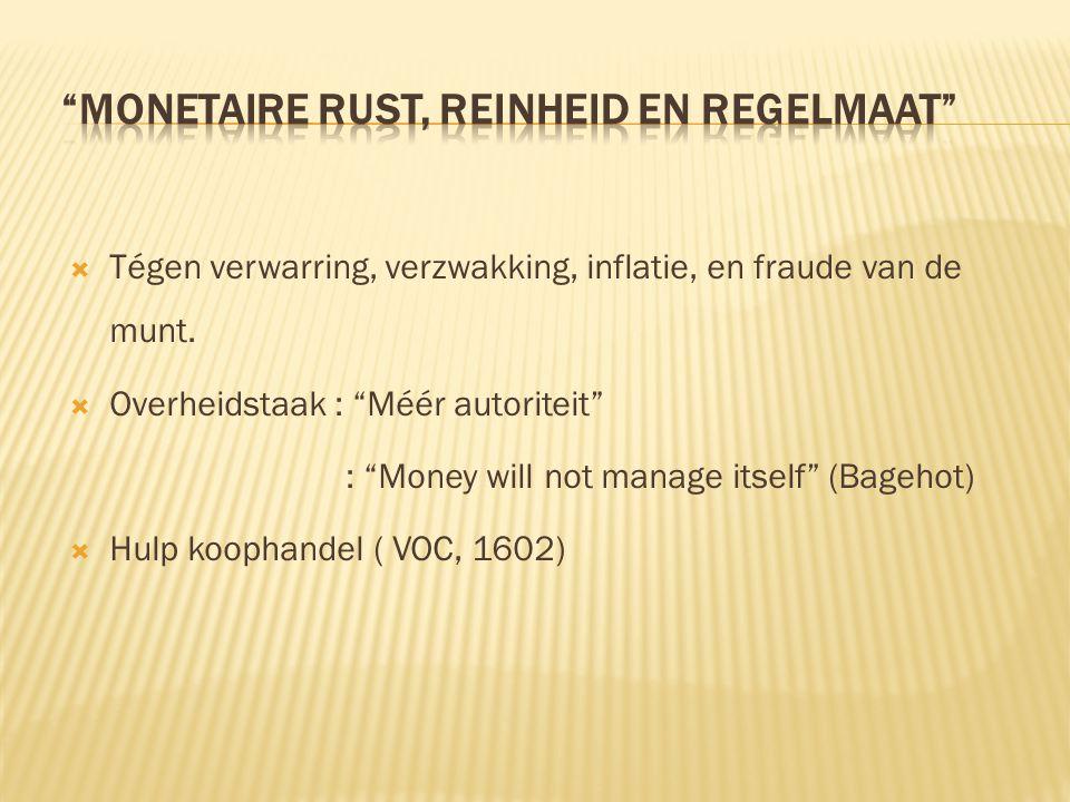 """ Tégen verwarring, verzwakking, inflatie, en fraude van de munt.  Overheidstaak : """"Méér autoriteit"""" : """"Money will not manage itself"""" (Bagehot)  Hul"""