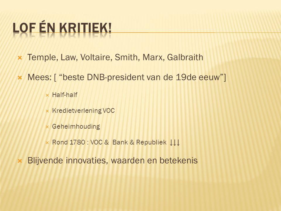 """ Temple, Law, Voltaire, Smith, Marx, Galbraith  Mees: [ """"beste DNB-president van de 19de eeuw""""]  Half-half  Kredietverlening VOC  Geheimhouding """