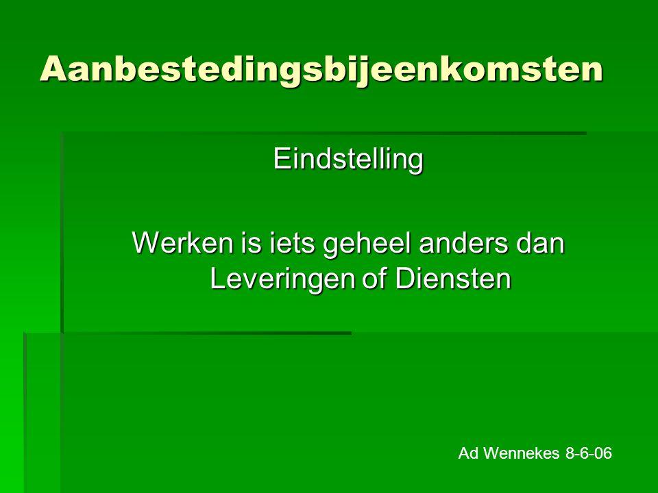 Aanbestedingsbijeenkomsten Eindstelling Werken is iets geheel anders dan Leveringen of Diensten Ad Wennekes 8-6-06