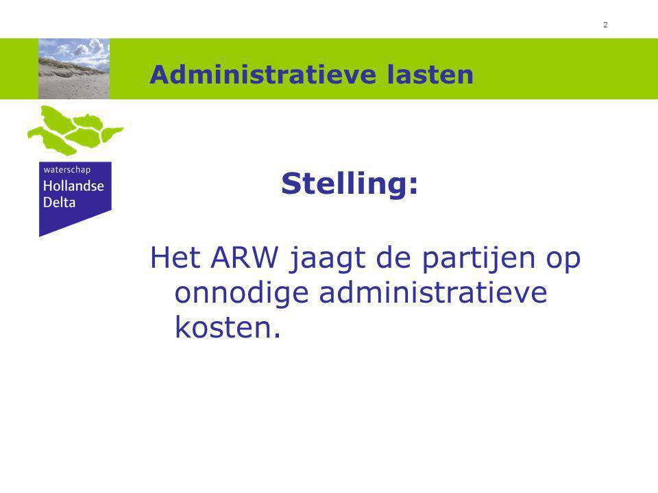 2 Administratieve lasten Stelling: Het ARW jaagt de partijen op onnodige administratieve kosten.