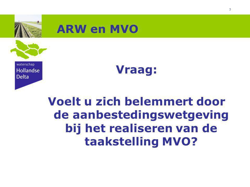 3 ARW en MVO Vraag: Voelt u zich belemmert door de aanbestedingswetgeving bij het realiseren van de taakstelling MVO
