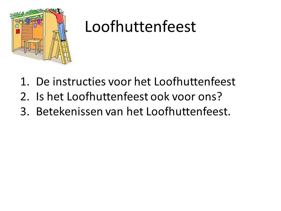 Loofhuttenfeest 1.De instructies voor het Loofhuttenfeest 2.Is het Loofhuttenfeest ook voor ons? 3.Betekenissen van het Loofhuttenfeest.