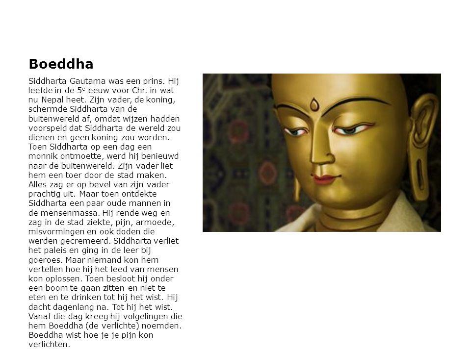 Boeddha Siddharta Gautama was een prins. Hij leefde in de 5 e eeuw voor Chr. in wat nu Nepal heet. Zijn vader, de koning, schermde Siddharta van de bu