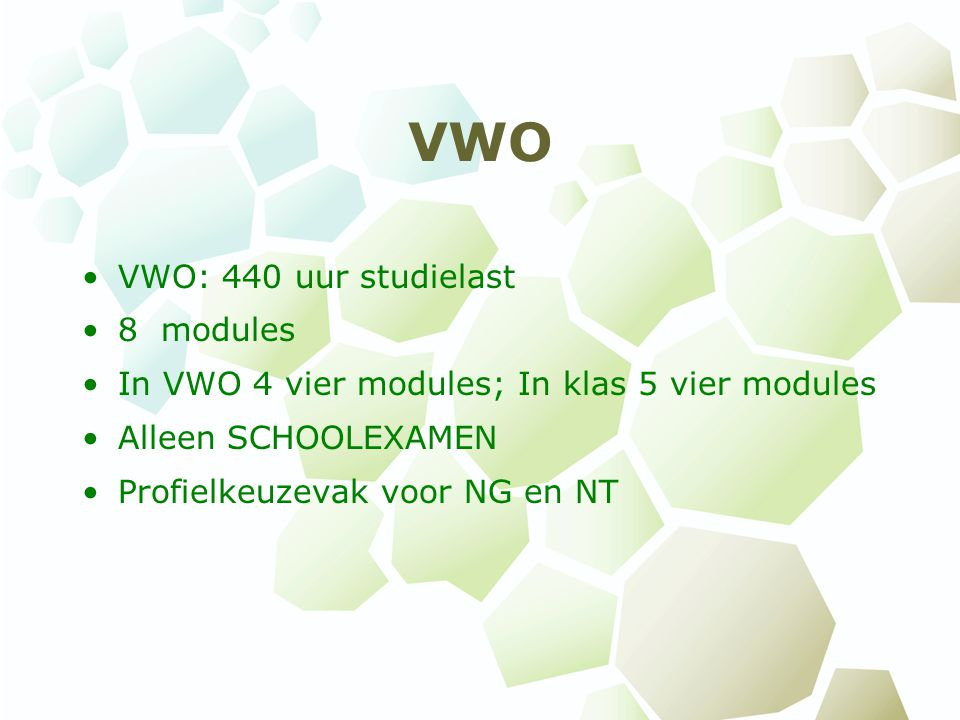 VWO VWO: 440 uur studielast 8 modules In VWO 4 vier modules; In klas 5 vier modules Alleen SCHOOLEXAMEN Profielkeuzevak voor NG en NT