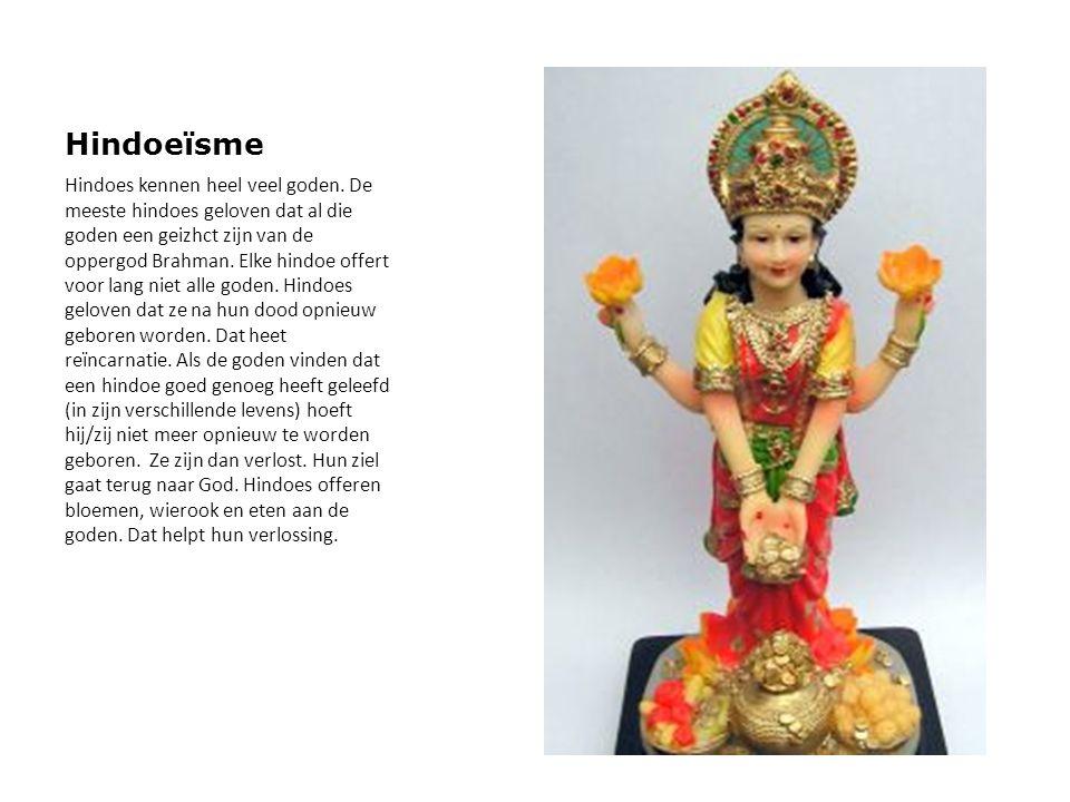 Hindoeïsme Hindoes kennen heel veel goden. De meeste hindoes geloven dat al die goden een geizhct zijn van de oppergod Brahman. Elke hindoe offert voo