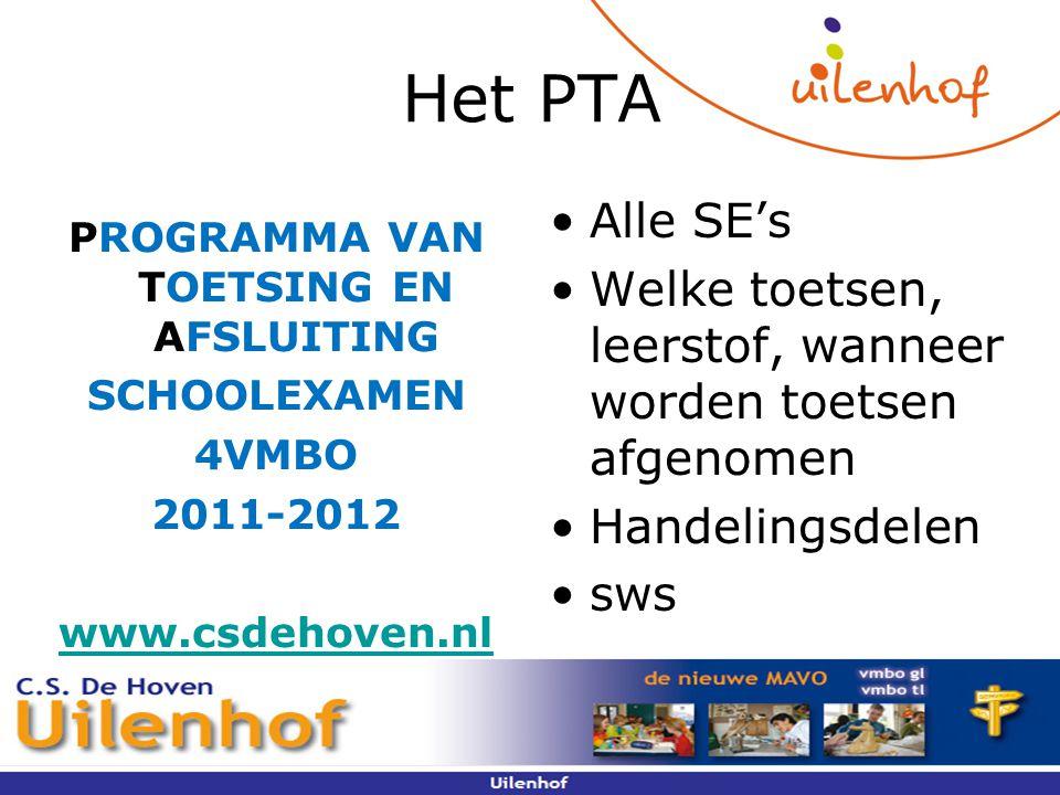 Het PTA Alle SE's Welke toetsen, leerstof, wanneer worden toetsen afgenomen Handelingsdelen sws PROGRAMMA VAN TOETSING EN AFSLUITING SCHOOLEXAMEN 4VMBO 2011-2012 www.csdehoven.nl