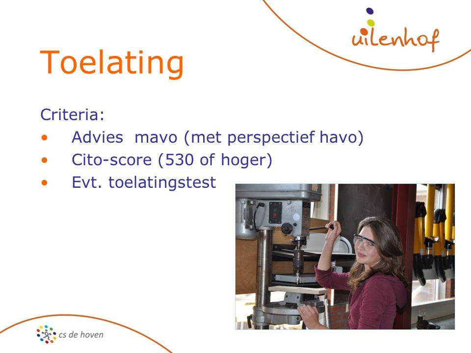 Toelating Criteria: Advies mavo (met perspectief havo) Cito-score (530 of hoger) Evt. toelatingstest