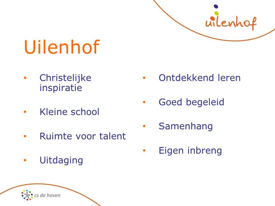 Uilenhof Christelijke inspiratie Kleine school Ruimte voor talent Uitdaging Ontdekkend leren Goed begeleid Samenhang Eigen inbreng