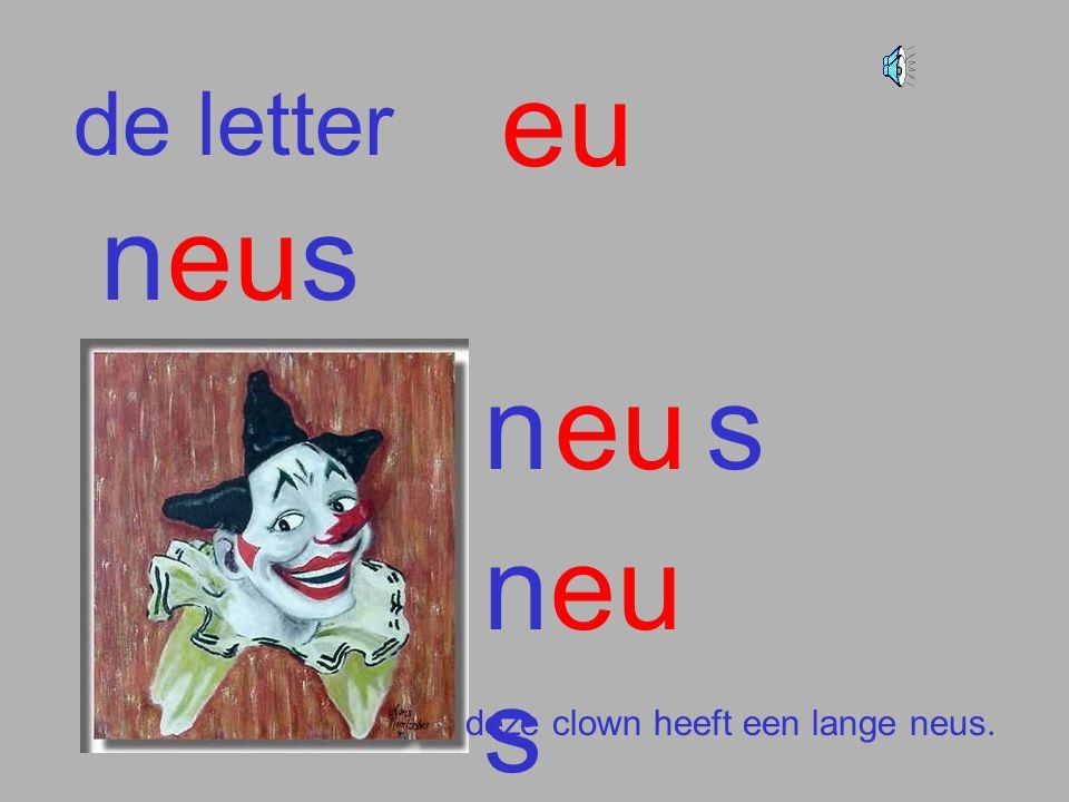 de letter eu neus neus neu s deze clown heeft een lange neus.